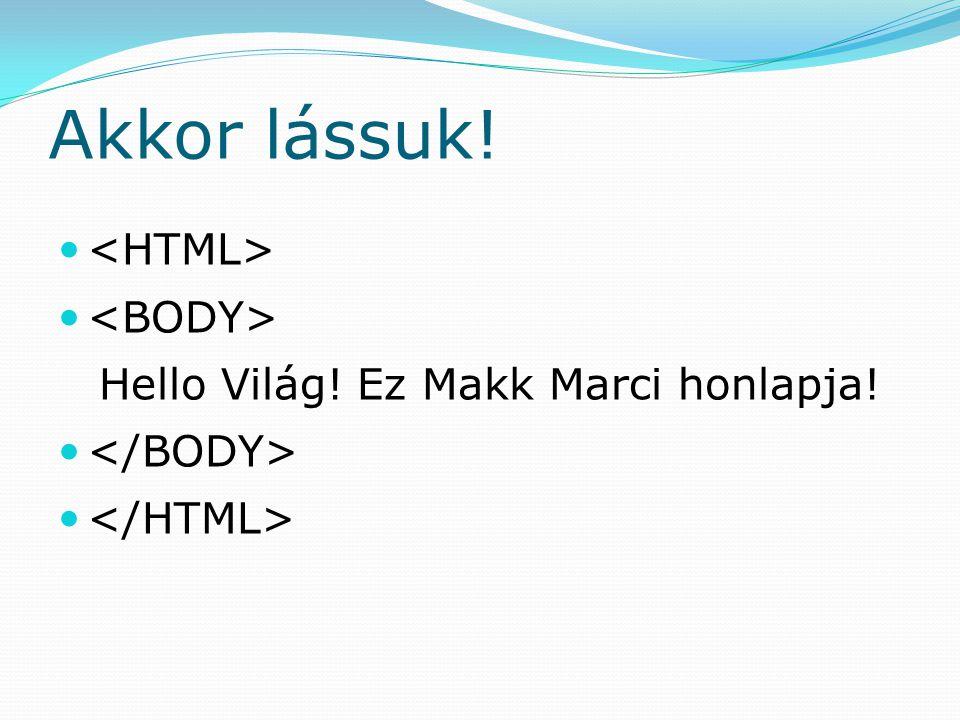 Akkor lássuk! Hello Világ! Ez Makk Marci honlapja!