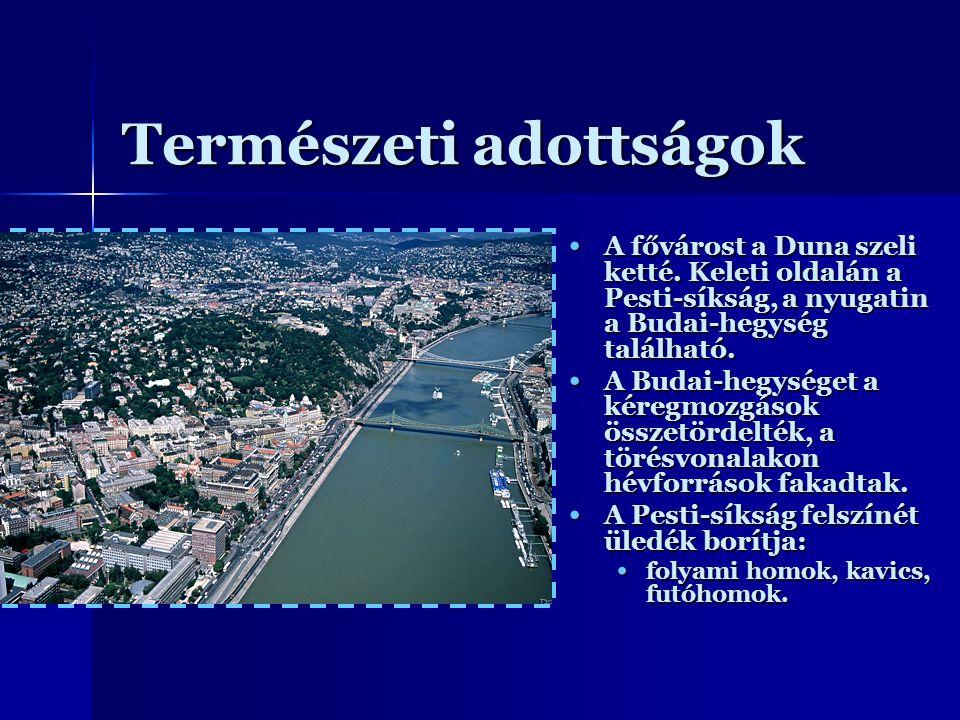 Természeti adottságok A fővárost a Duna szeli ketté. Keleti oldalán a Pesti-síkság, a nyugatin a Budai-hegység található. A fővárost a Duna szeli kett