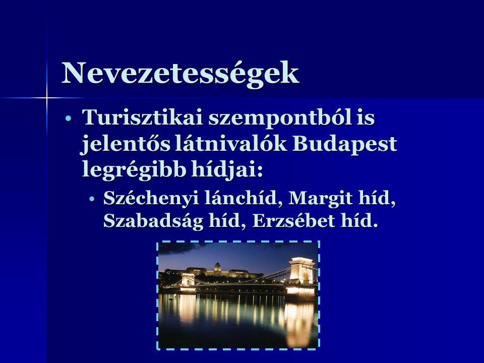 Nevezetességek Turisztikai szempontból is jelentős látnivalók Budapest legrégibb hídjai:Turisztikai szempontból is jelentős látnivalók Budapest legrég