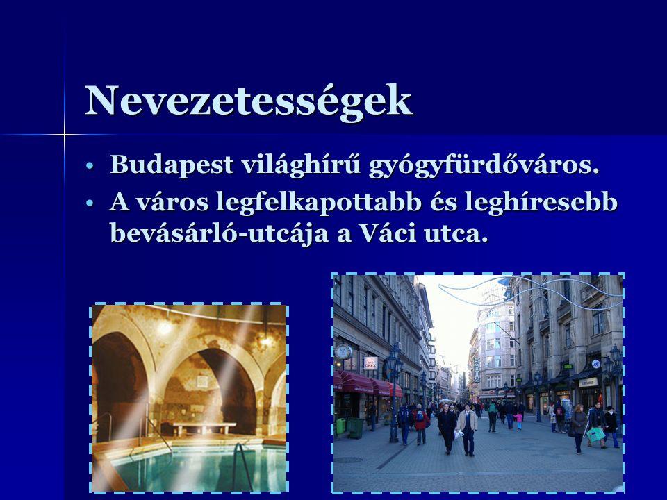 Nevezetességek Budapest világhírű gyógyfürdőváros.Budapest világhírű gyógyfürdőváros. A város legfelkapottabb és leghíresebb bevásárló-utcája a Váci u