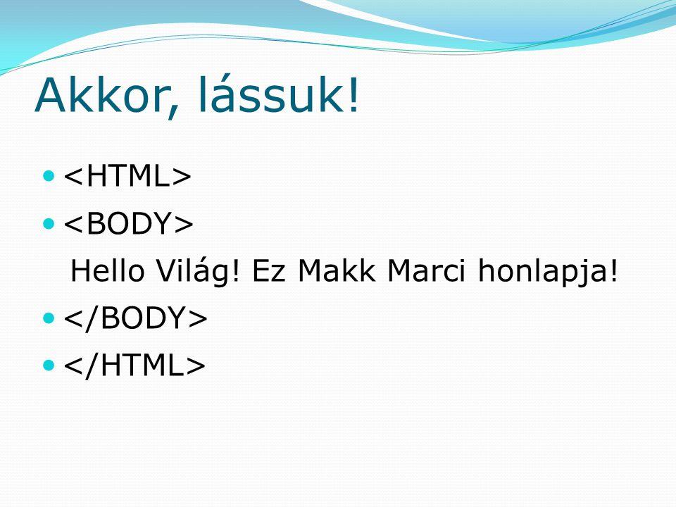 Akkor, lássuk! Hello Világ! Ez Makk Marci honlapja!