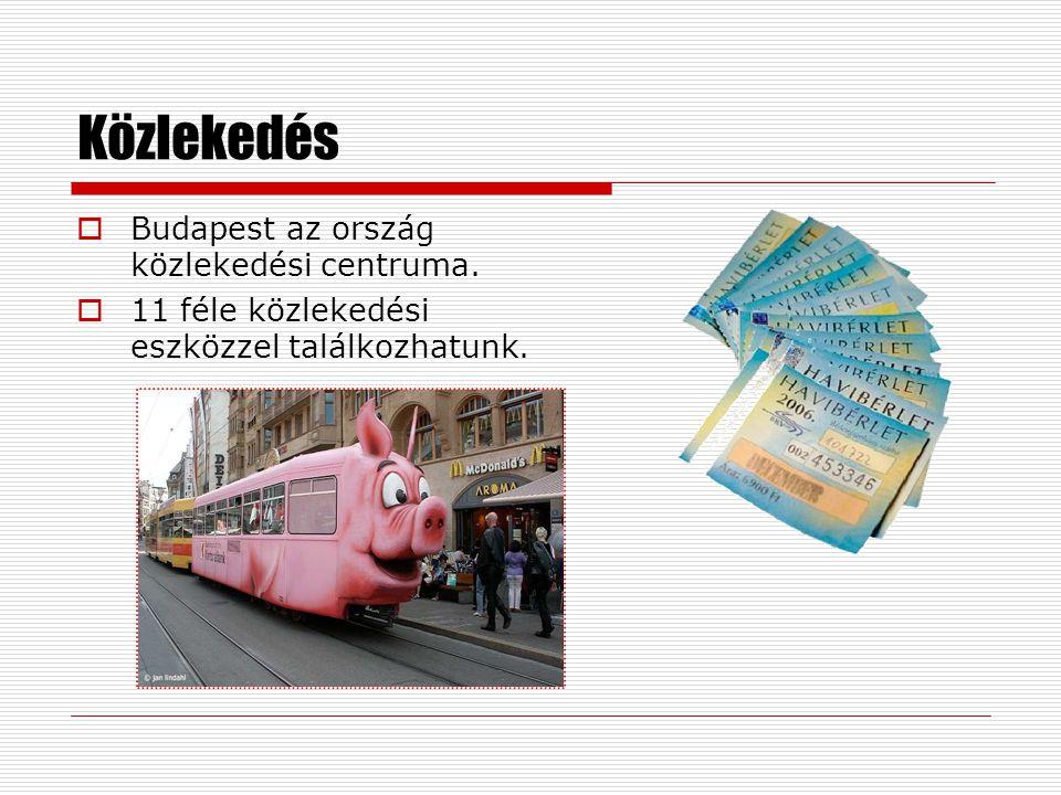 Közlekedés  Budapest az ország közlekedési centruma.  11 féle közlekedési eszközzel találkozhatunk.