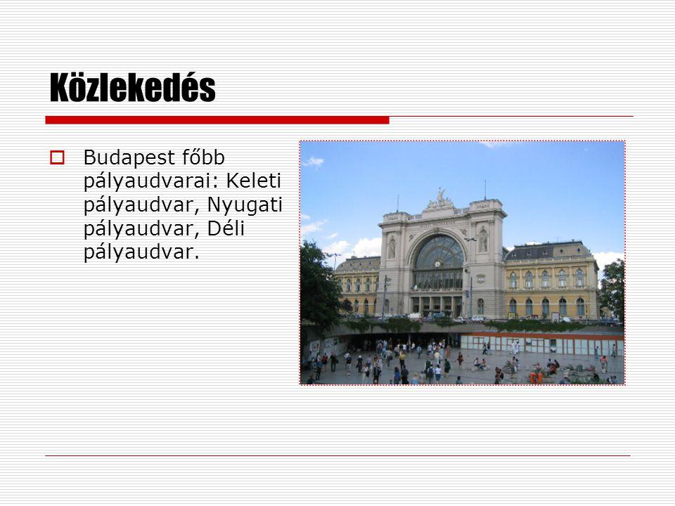 Közlekedés  Budapest főbb pályaudvarai: Keleti pályaudvar, Nyugati pályaudvar, Déli pályaudvar.