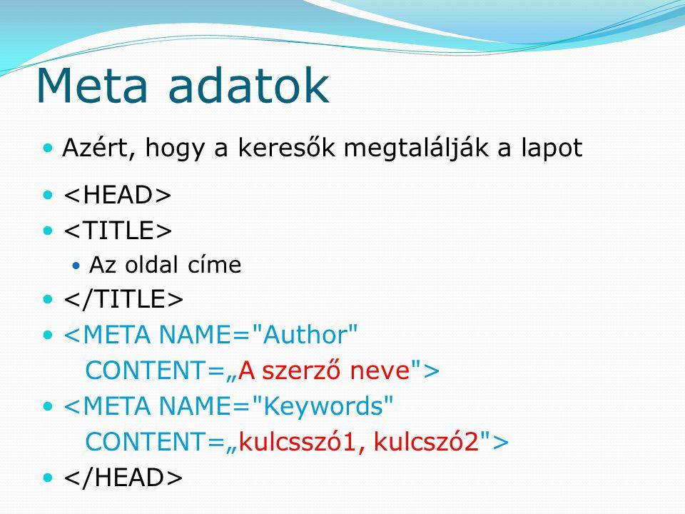 Meta adatok Azért, hogy a keresők megtalálják a lapot Az oldal címe <META NAME=