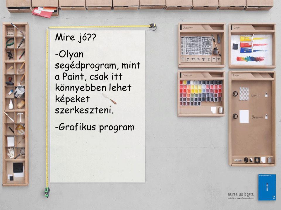 Mire jó?.-O-Olyan segédprogram, mint a Paint, csak itt könnyebben lehet képeket szerkeszteni.