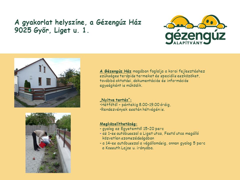 A gyakorlat helyszíne, a Gézengúz Ház 9025 Győr, Liget u.
