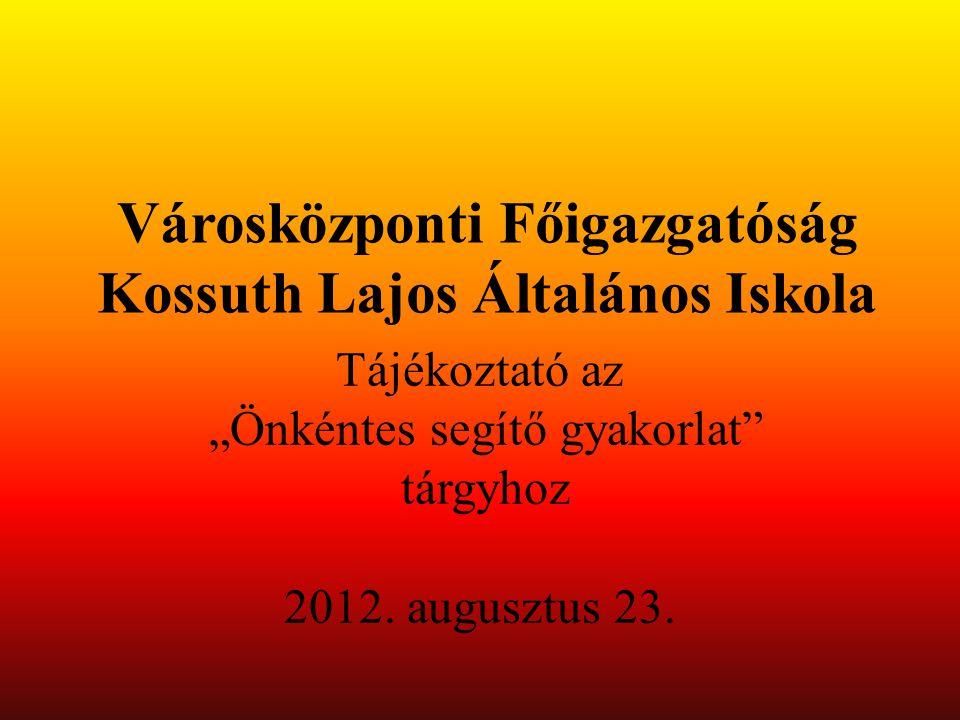 """Városközponti Főigazgatóság Kossuth Lajos Általános Iskola Tájékoztató az """"Önkéntes segítő gyakorlat tárgyhoz 2012."""