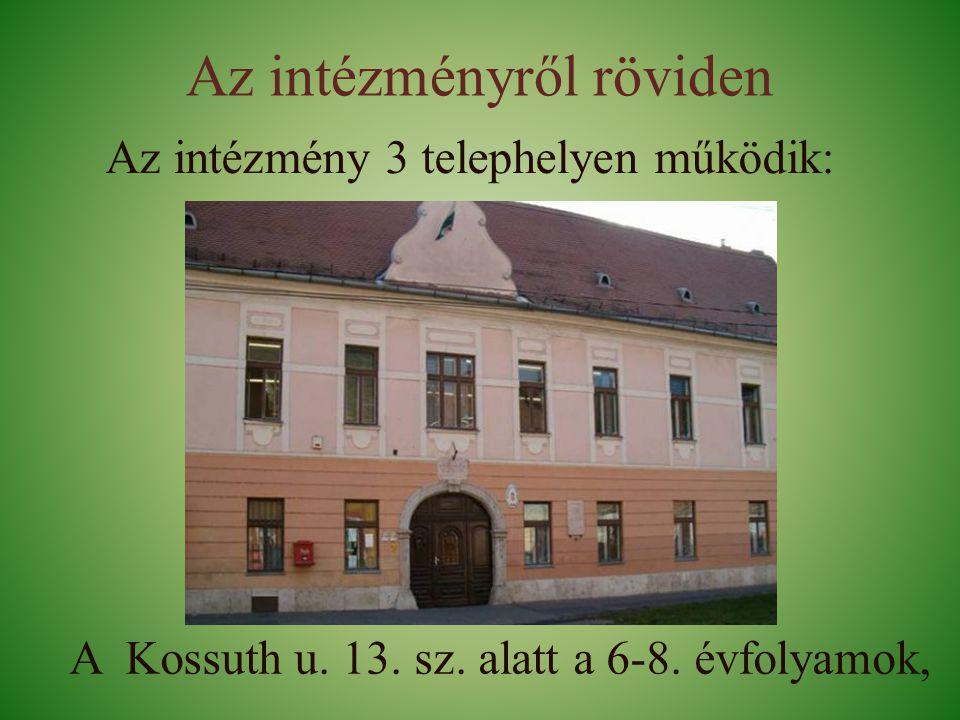 Az intézményről röviden Az intézmény 3 telephelyen működik: A Kossuth u.
