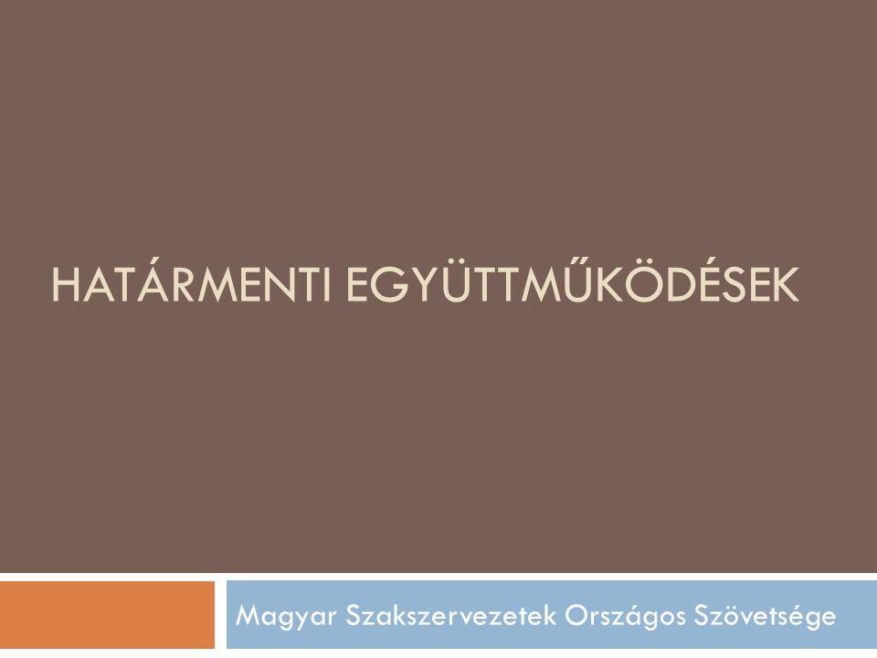 HATÁRMENTI EGYÜTTMŰKÖDÉSEK Magyar Szakszervezetek Országos Szövetsége