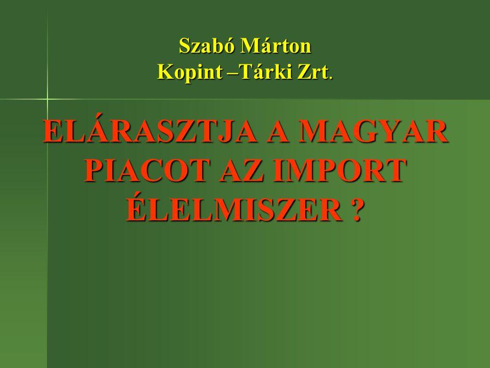 Szabó Márton Kopint –Tárki Zrt. ELÁRASZTJA A MAGYAR PIACOT AZ IMPORT ÉLELMISZER ?
