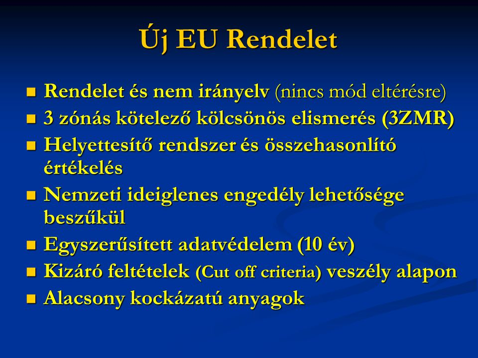 Új EU Rendelet Rendelet és nem irányelv (nincs mód eltérésre) Rendelet és nem irányelv (nincs mód eltérésre) 3 zónás kötelező kölcsönös elismerés (3ZM