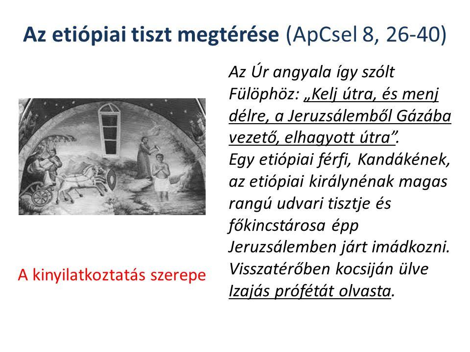 """Az etiópiai tiszt megtérése (ApCsel 8, 26-40) Az Úr angyala így szólt Fülöphöz: """"Kelj útra, és menj délre, a Jeruzsálemből Gázába vezető, elhagyott útra ."""