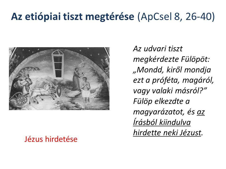 """Az etiópiai tiszt megtérése (ApCsel 8, 26-40) Az udvari tiszt megkérdezte Fülöpöt: """"Mondd, kiről mondja ezt a próféta, magáról, vagy valaki másról Fülöp elkezdte a magyarázatot, és az Írásból kiindulva hirdette neki Jézust."""