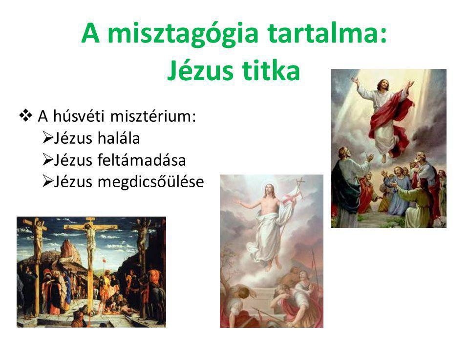 A misztagógia tartalma: Jézus titka  A húsvéti misztérium:  Jézus halála  Jézus feltámadása  Jézus megdicsőülése