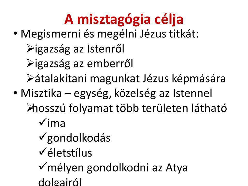 A misztagógia célja Megismerni és megélni Jézus titkát:  igazság az Istenről  igazság az emberről  átalakítani magunkat Jézus képmására Misztika – egység, közelség az Istennel  hosszú folyamat több területen látható ima gondolkodás életstílus mélyen gondolkodni az Atya dolgairól
