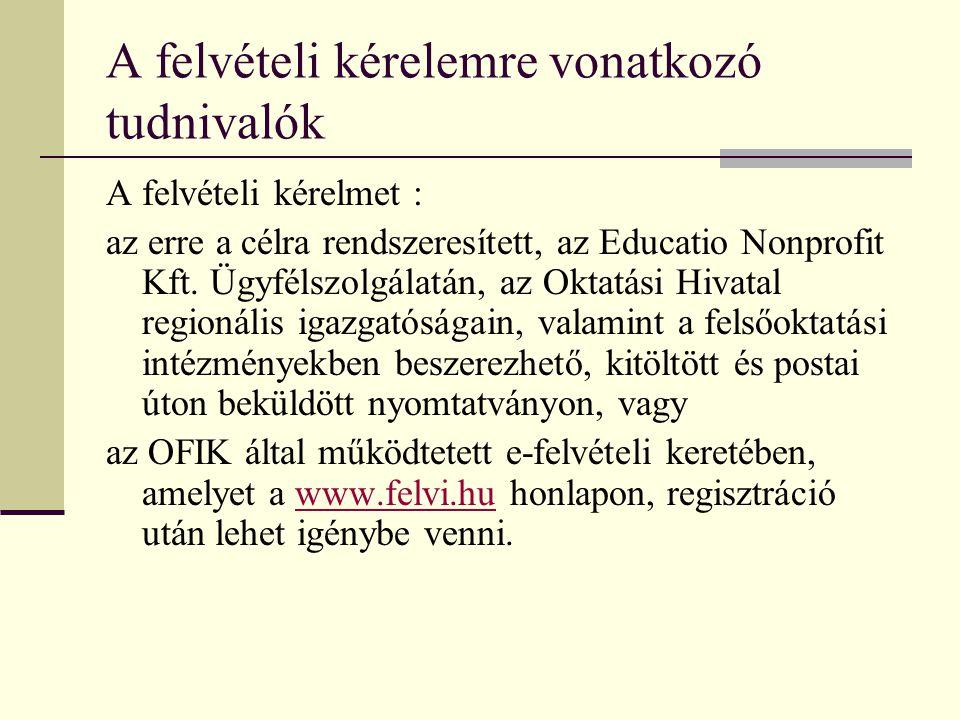 A felvételi kérelemre vonatkozó tudnivalók A felvételi kérelmet : az erre a célra rendszeresített, az Educatio Nonprofit Kft.