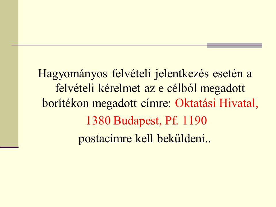 Hagyományos felvételi jelentkezés esetén a felvételi kérelmet az e célból megadott borítékon megadott címre: Oktatási Hivatal, 1380 Budapest, Pf.