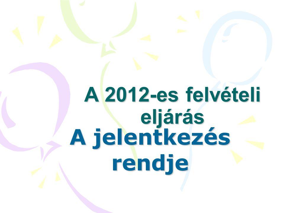 A 2012-es felvételi eljárás A jelentkezés rendje