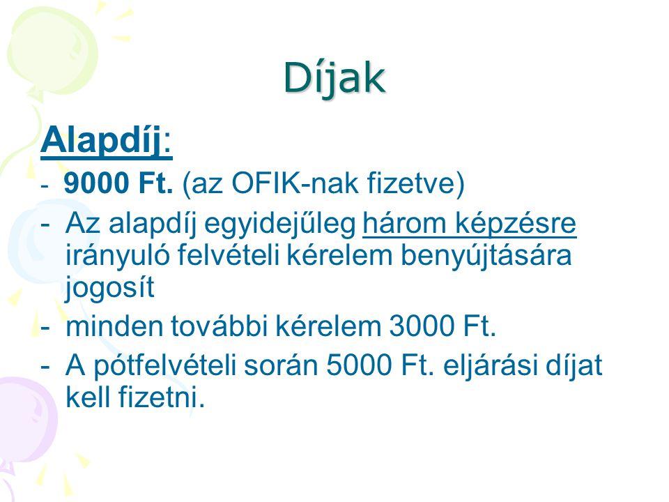 Díjak Alapdíj: - 9000 Ft. (az OFIK-nak fizetve) -Az alapdíj egyidejűleg három képzésre irányuló felvételi kérelem benyújtására jogosít -minden további