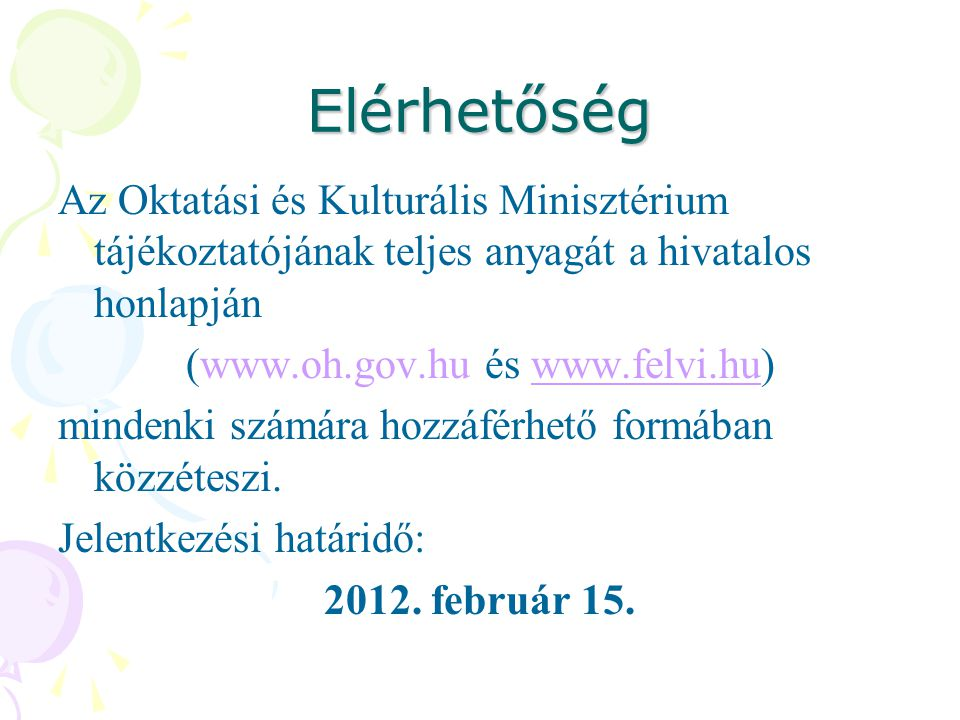 Elérhetőség Az Oktatási és Kulturális Minisztérium tájékoztatójának teljes anyagát a hivatalos honlapján (www.oh.gov.hu és www.felvi.hu)www.felvi.hu mindenki számára hozzáférhető formában közzéteszi.