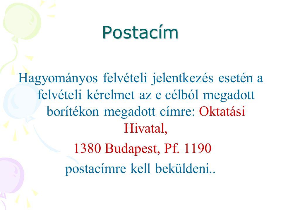 Postacím Hagyományos felvételi jelentkezés esetén a felvételi kérelmet az e célból megadott borítékon megadott címre: Oktatási Hivatal, 1380 Budapest, Pf.