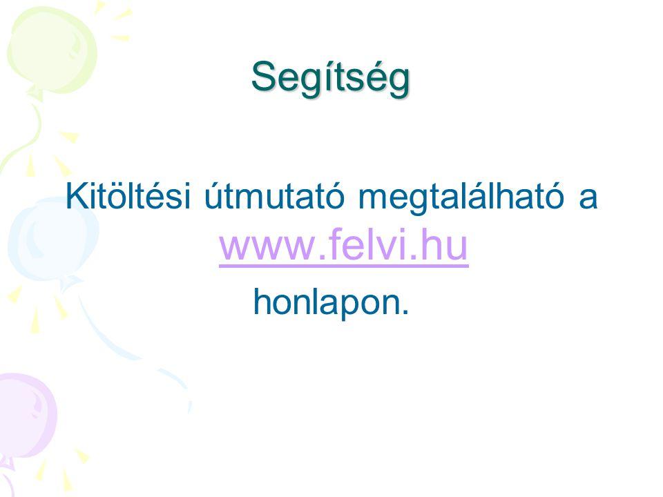 Segítség Kitöltési útmutató megtalálható a www.felvi.hu www.felvi.hu honlapon.