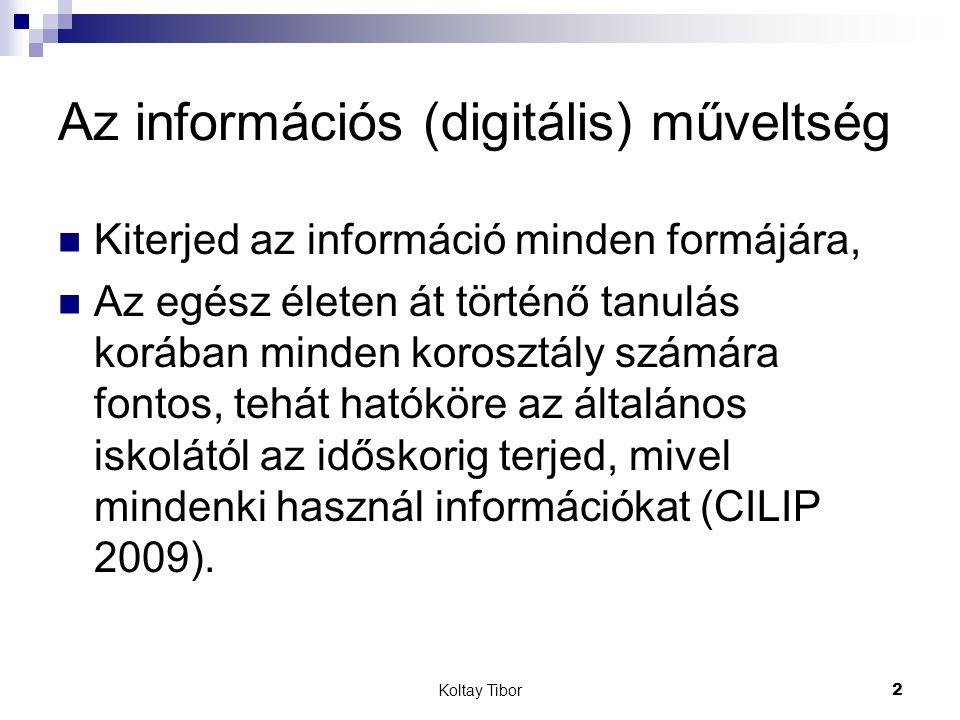 """Koltay Tibor3 Az elnevezés A digitális írástudás """"eladhatóbb , mint az információs műveltség, viszont jól kell definiálnunk, használva a műveltség szót."""