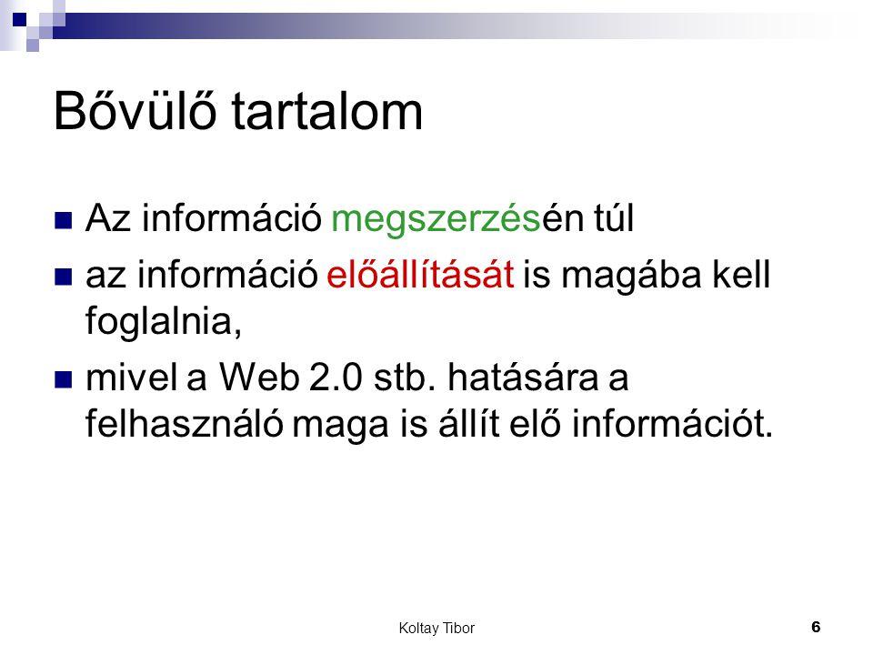 Koltay Tibor7 Megközelítések, összetevők Az információforrások és az információs rendszerek Az információszerzési szokások általánosított struktúrái Miként élik meg az információszerzést a felhasználók.