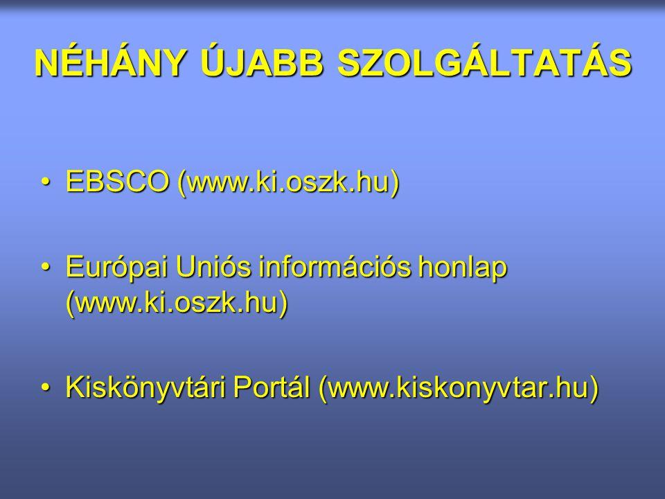 NÉHÁNY ÚJABB SZOLGÁLTATÁS EBSCO (www.ki.oszk.hu)EBSCO (www.ki.oszk.hu) Európai Uniós információs honlap (www.ki.oszk.hu)Európai Uniós információs honlap (www.ki.oszk.hu) Kiskönyvtári Portál (www.kiskonyvtar.hu)Kiskönyvtári Portál (www.kiskonyvtar.hu)