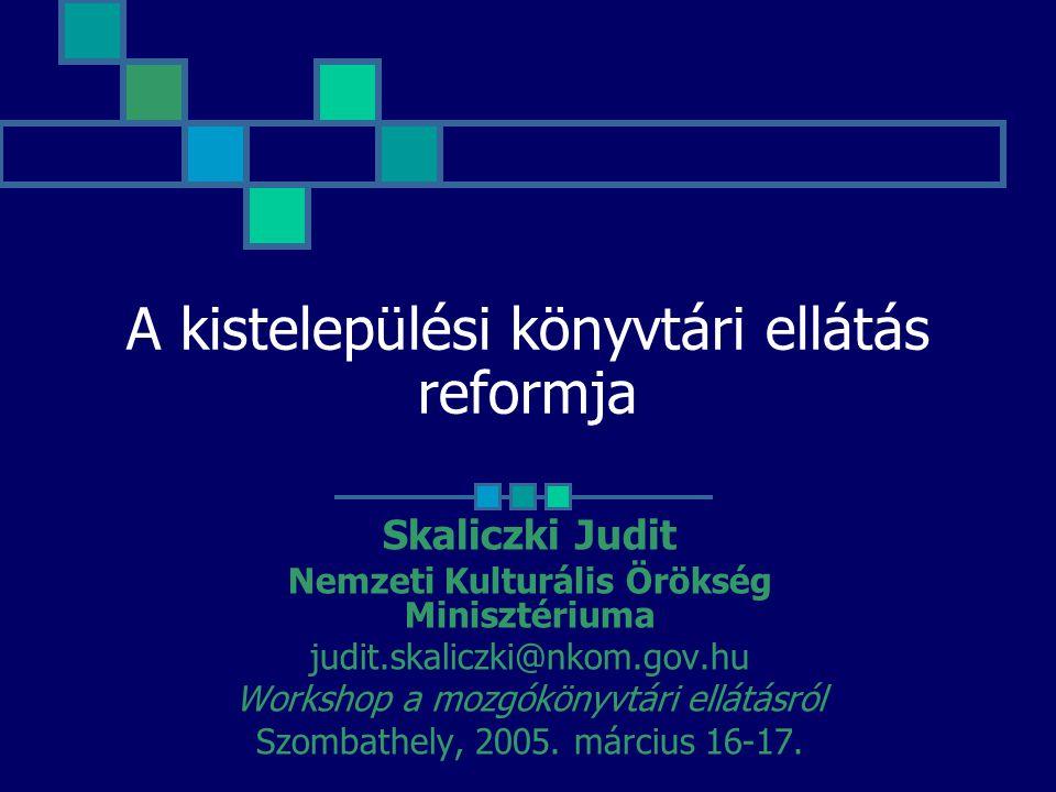 Skaliczki Judit: A kistelepülési könyvtári ellátás reformja 2 A hazai könyvtárügy reformlépései a rendszerváltás óta Könyvtári törvény, követő jogszabályok Stratégiai tervek szerinti fejlesztések : 1998-2003, 2003- 2007 Az ICT kialakítása és fejlesztése A nyilvános könyvtárak kialakításának rendszere Az Országos Dokumentum-ellátás Rendszerének (ODR) kialakítása és működtetése A továbbképzés korszerűsítése, a képzés új formája létrehozásában való részvétel