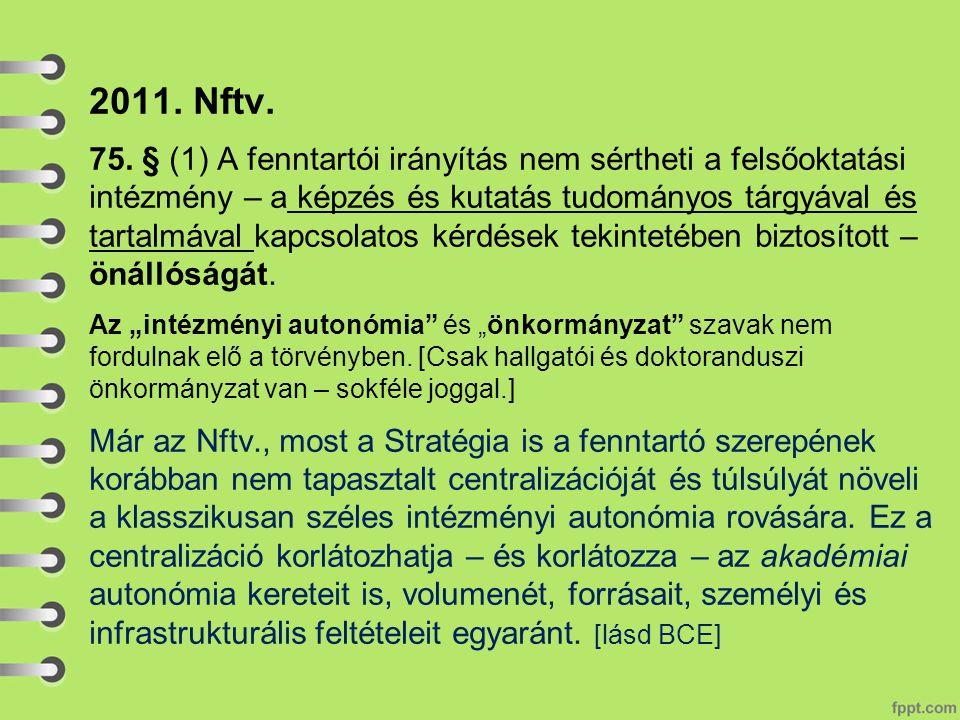 2011. Nftv. 75. § (1) A fenntartói irányítás nem sértheti a felsőoktatási intézmény – a képzés és kutatás tudományos tárgyával és tartalmával kapcsola
