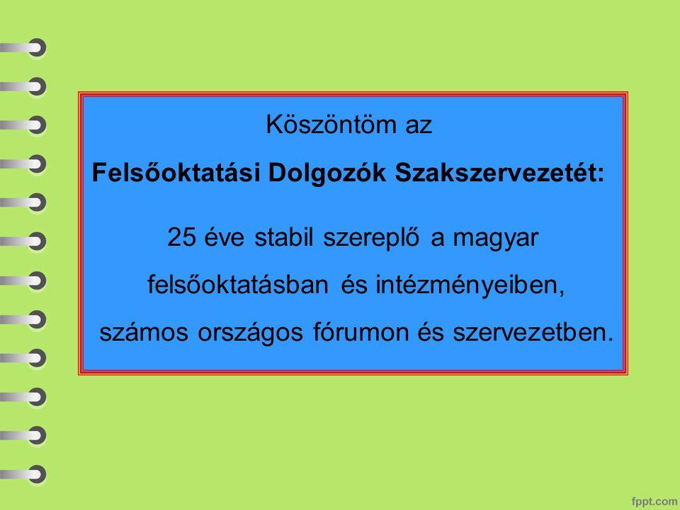 Köszöntöm az Felsőoktatási Dolgozók Szakszervezetét: 25 éve stabil szereplő a magyar felsőoktatásban és intézményeiben, számos országos fórumon és szervezetben.