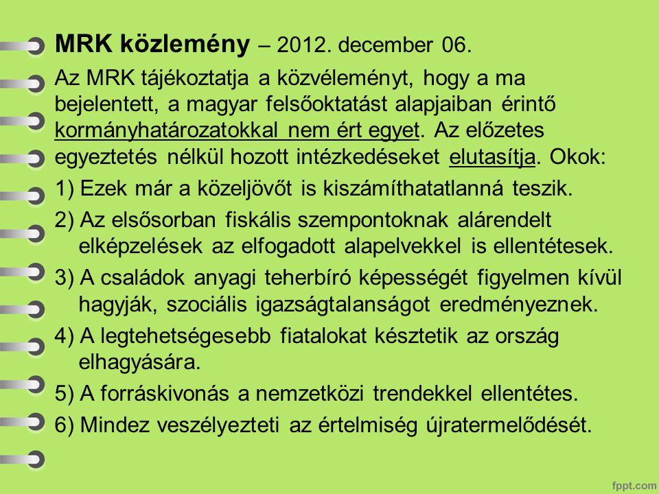 MRK közlemény – 2012. december 06. Az MRK tájékoztatja a közvéleményt, hogy a ma bejelentett, a magyar felsőoktatást alapjaiban érintő kormányhatároza
