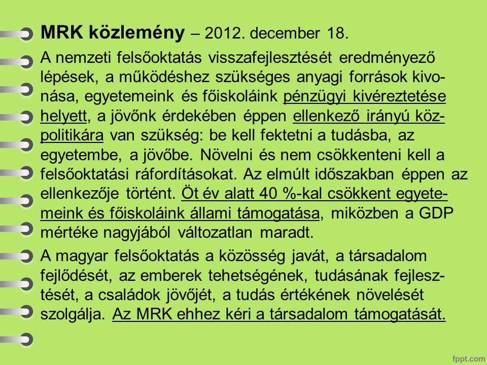 MRK közlemény – 2012. december 18. A nemzeti felsőoktatás visszafejlesztését eredményező lépések, a működéshez szükséges anyagi források kivo- nása, e