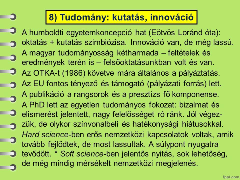 A humboldti egyetemkoncepció hat (Eötvös Loránd óta): oktatás + kutatás szimbiózisa. Innováció van, de még lassú. A magyar tudományosság kétharmada –