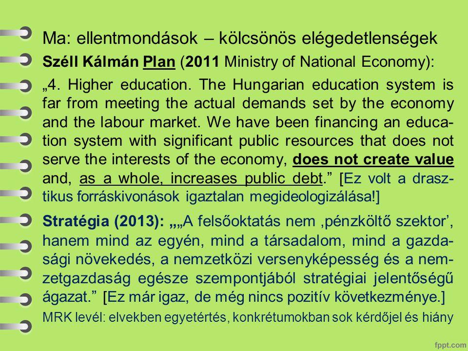 """Ma: ellentmondások – kölcsönös elégedetlenségek Széll Kálmán Plan (2011 Ministry of National Economy): """"4. Higher education. The Hungarian education s"""