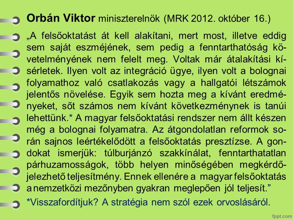 """Orbán Viktor miniszterelnök (MRK 2012. október 16.) """"A felsőoktatást át kell alakítani, mert most, illetve eddig sem saját eszméjének, sem pedig a fen"""