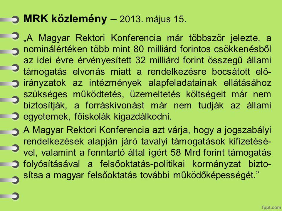 """MRK közlemény – 2013. május 15. """"A Magyar Rektori Konferencia már többször jelezte, a nominálértéken több mint 80 milliárd forintos csökkenésből az id"""
