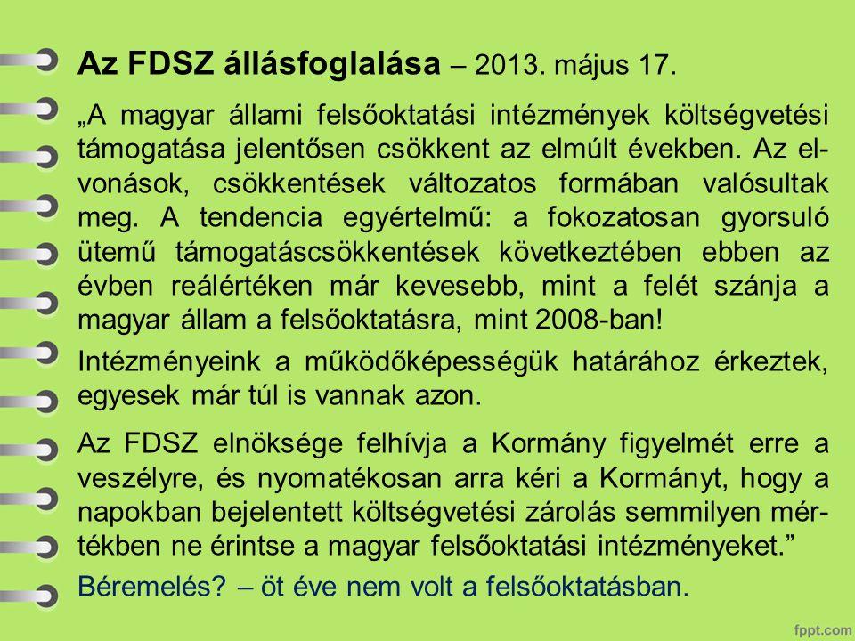 """Az FDSZ állásfoglalása – 2013. május 17. """"A magyar állami felsőoktatási intézmények költségvetési támogatása jelentősen csökkent az elmúlt években. Az"""