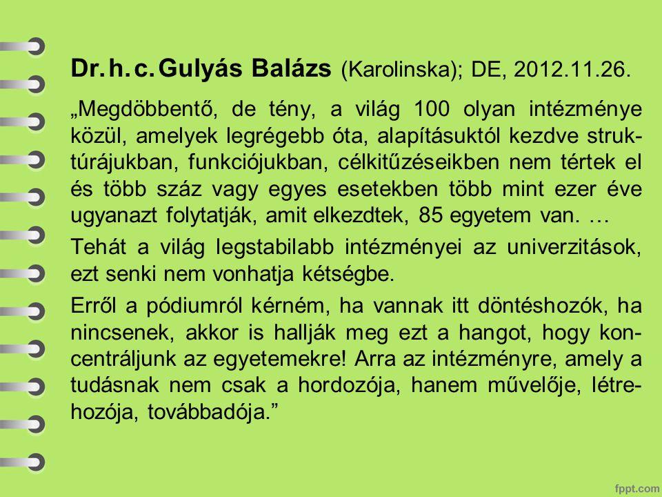"""Dr. h. c. Gulyás Balázs (Karolinska); DE, 2012.11.26. """"Megdöbbentő, de tény, a világ 100 olyan intézménye közül, amelyek legrégebb óta, alapításuktól"""