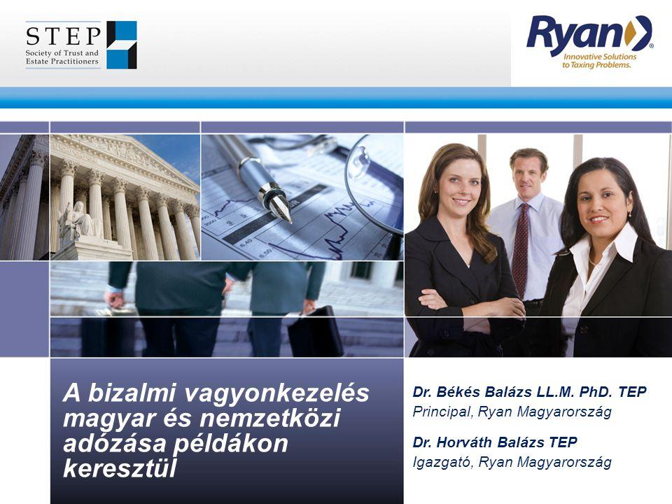 A bizalmi vagyonkezelés magyar és nemzetközi adózása példákon keresztül Dr. Békés Balázs LL.M. PhD. TEP Principal, Ryan Magyarország Dr. Horváth Baláz