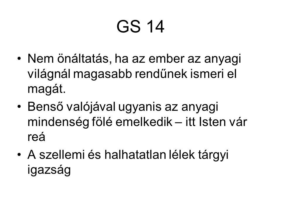 GS 14 Nem önáltatás, ha az ember az anyagi világnál magasabb rendűnek ismeri el magát. Benső valójával ugyanis az anyagi mindenség fölé emelkedik – it