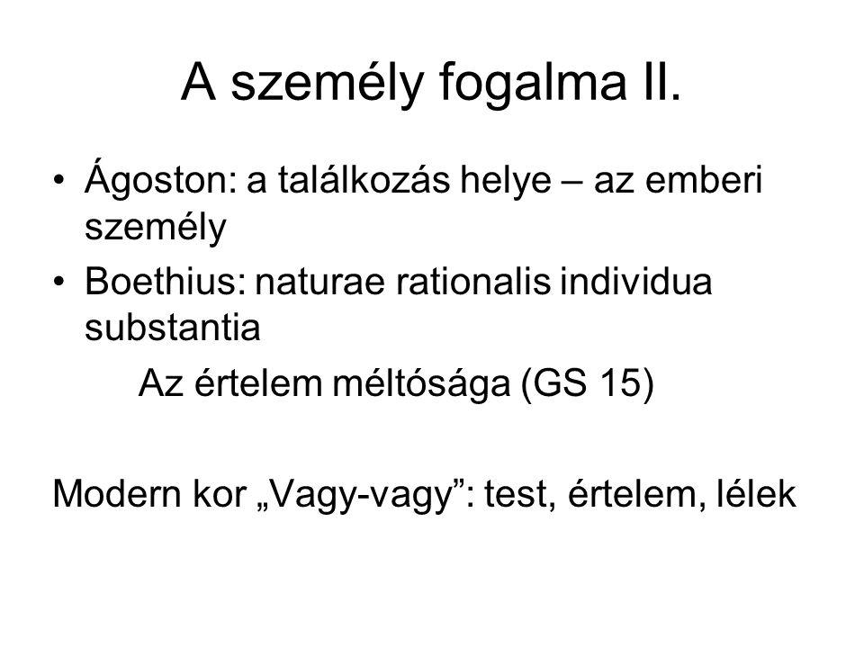 A személy fogalma II. Ágoston: a találkozás helye – az emberi személy Boethius: naturae rationalis individua substantia Az értelem méltósága (GS 15) M