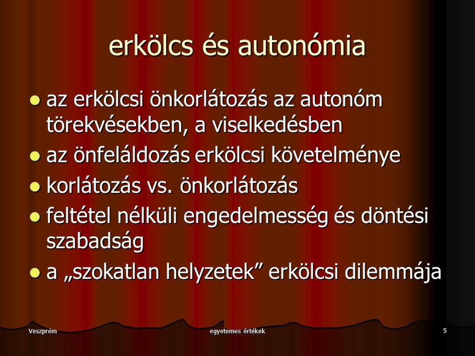 egyetemes értékek 5 Veszprém erkölcs és autonómia az erkölcsi önkorlátozás az autonóm törekvésekben, a viselkedésben az erkölcsi önkorlátozás az auton