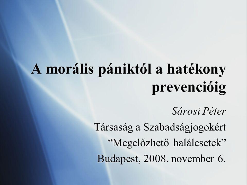 """A morális pániktól a hatékony prevencióig Sárosi Péter Társaság a Szabadságjogokért """"Megelőzhető halálesetek"""" Budapest, 2008. november 6. Sárosi Péter"""