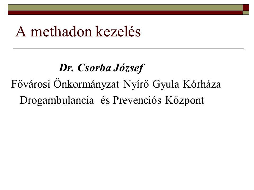 A methadon kezelés Dr. Csorba József Fővárosi Önkormányzat Nyírő Gyula Kórháza Drogambulancia és Prevenciós Központ