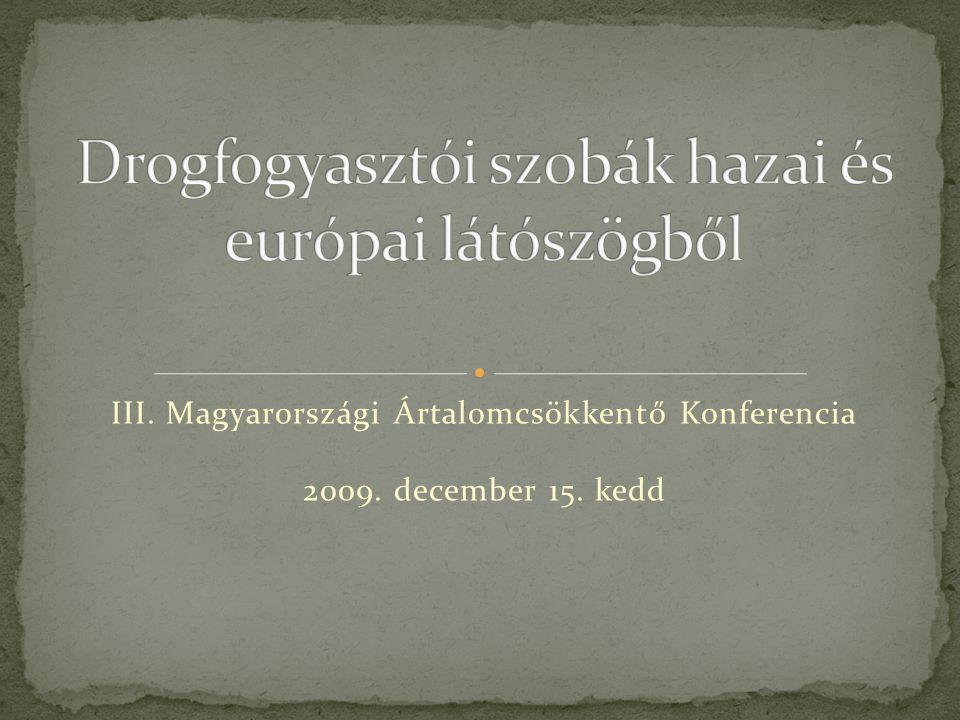 III. Magyarországi Ártalomcsökkentő Konferencia 2009. december 15. kedd