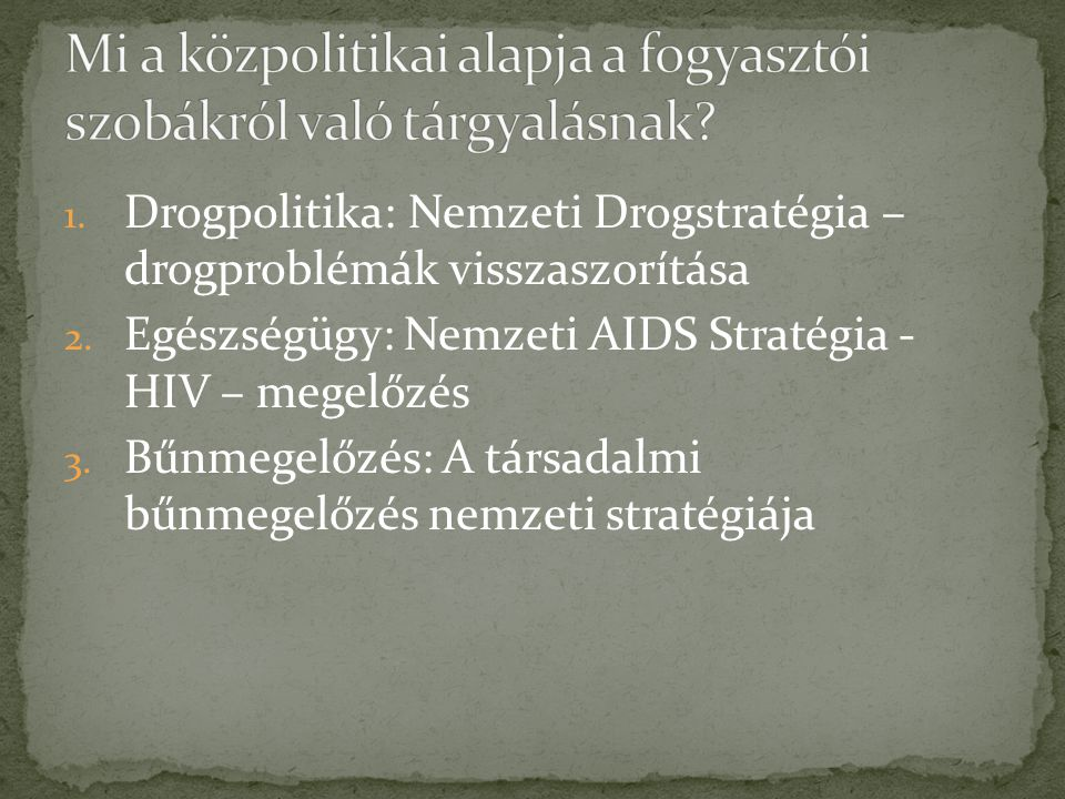 1. Drogpolitika: Nemzeti Drogstratégia – drogproblémák visszaszorítása 2. Egészségügy: Nemzeti AIDS Stratégia - HIV – megelőzés 3. Bűnmegelőzés: A tár