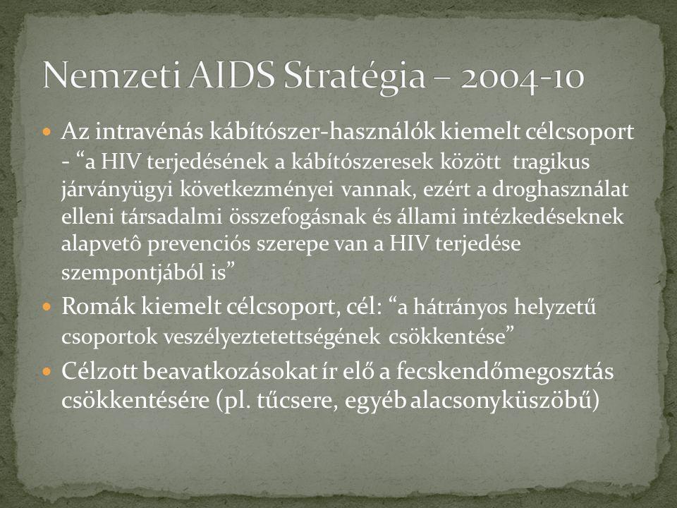 Az intravénás kábítószer-használók kiemelt célcsoport - a HIV terjedésének a kábítószeresek között tragikus járványügyi következményei vannak, ezért a droghasználat elleni társadalmi összefogásnak és állami intézkedéseknek alapvetô prevenciós szerepe van a HIV terjedése szempontjából is Romák kiemelt célcsoport, cél: a hátrányos helyzetű csoportok veszélyeztetettségének csökkentése Célzott beavatkozásokat ír elő a fecskendőmegosztás csökkentésére (pl.