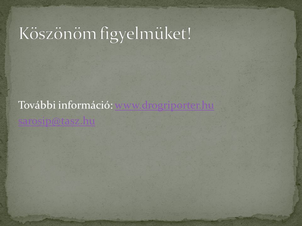 További információ: www.drogriporter.huwww.drogriporter.hu sarosip@tasz.hu